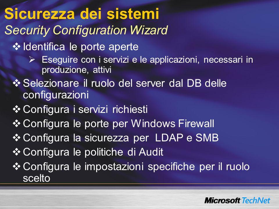 Sicurezza dei sistemi Security Configuration Wizard Identifica le porte aperte Eseguire con i servizi e le applicazioni, necessari in produzione, atti