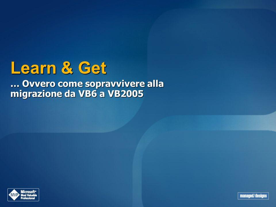 Learn & Get … Ovvero come sopravvivere alla migrazione da VB6 a VB2005