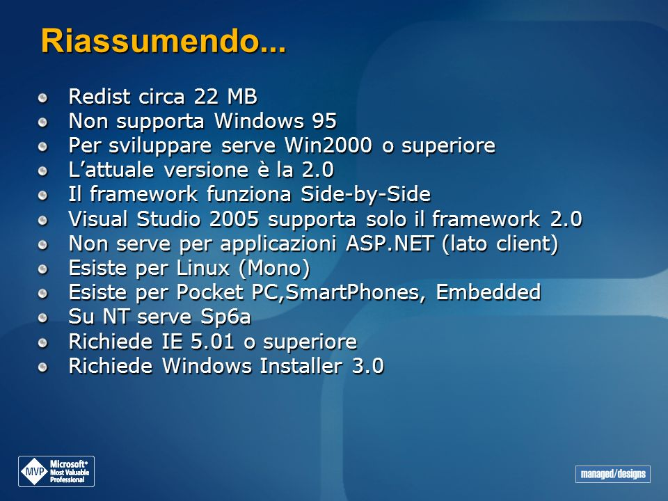 Riassumendo... Redist circa 22 MB Non supporta Windows 95 Per sviluppare serve Win2000 o superiore Lattuale versione è la 2.0 Il framework funziona Si
