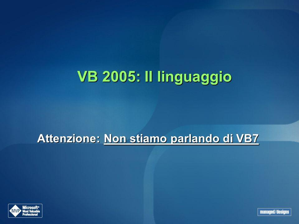 VB 2005: Il linguaggio Attenzione: Non stiamo parlando di VB7