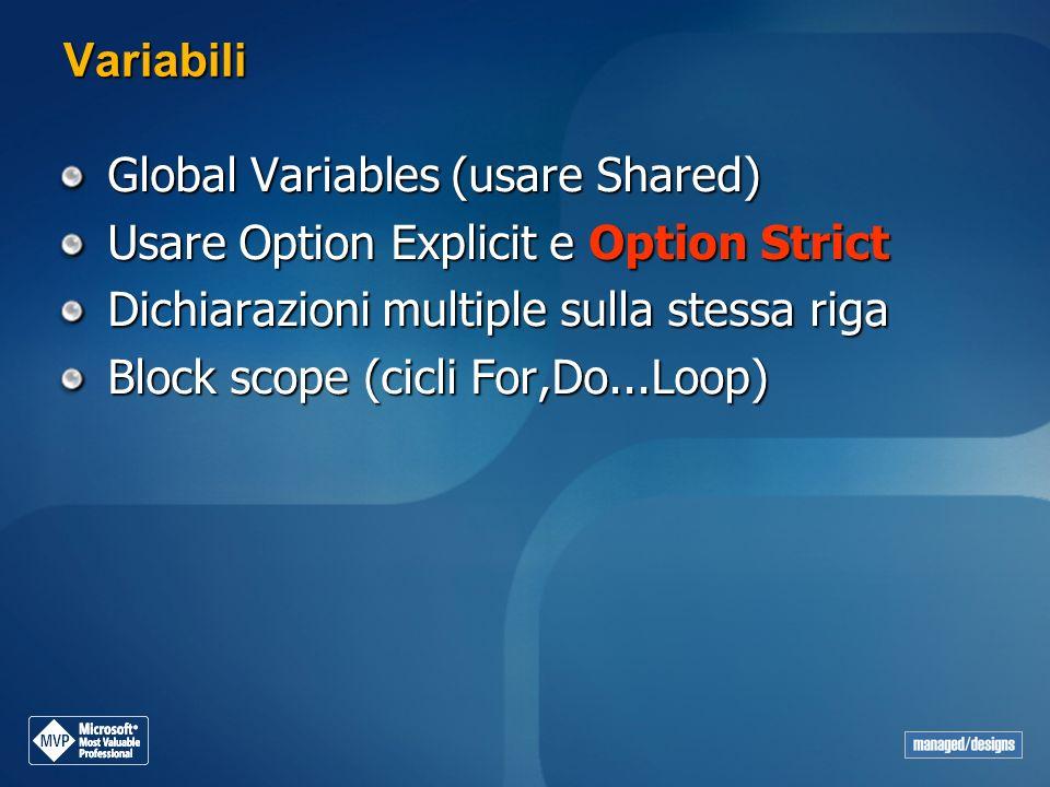 Variabili Global Variables (usare Shared) Usare Option Explicit e Option Strict Dichiarazioni multiple sulla stessa riga Block scope (cicli For,Do...L
