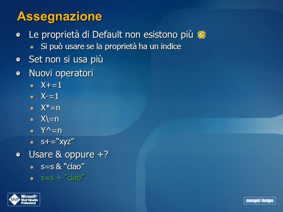 Assegnazione Le proprietà di Default non esistono più Si può usare se la proprietà ha un indice Set non si usa più Nuovi operatori X+=1X-=1X*=nX\=nY^=