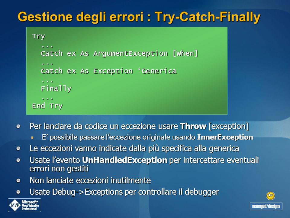 Gestione degli errori : Try-Catch-Finally Per lanciare da codice un eccezione usare Throw [exception] E possibile passare leccezione originale usando