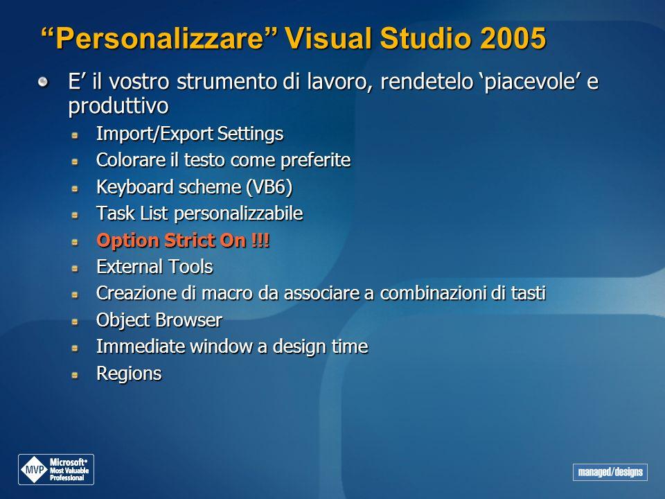 Personalizzare Visual Studio 2005 E il vostro strumento di lavoro, rendetelo piacevole e produttivo Import/Export Settings Colorare il testo come pref