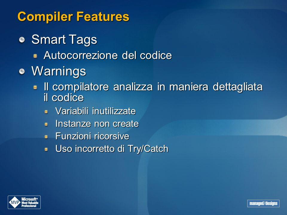 Compiler Features Smart Tags Autocorrezione del codice Warnings Il compilatore analizza in maniera dettagliata il codice Variabili inutilizzate Instan