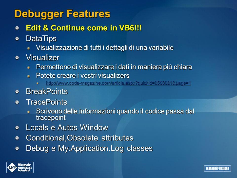 Debugger Features Edit & Continue come in VB6!!! DataTips Visualizzazione di tutti i dettagli di una variabile Visualizer Permettono di visualizzare i