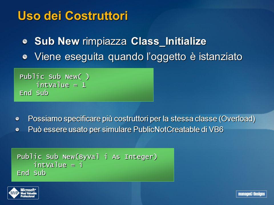 Uso dei Costruttori Sub New rimpiazza Class_Initialize Viene eseguita quando loggetto è istanziato Possiamo specificare più costruttori per la stessa