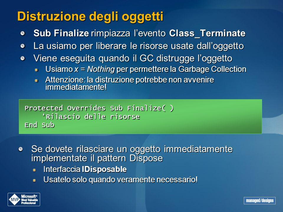 Distruzione degli oggetti Sub Finalize rimpiazza levento Class_Terminate La usiamo per liberare le risorse usate dalloggetto Viene eseguita quando il