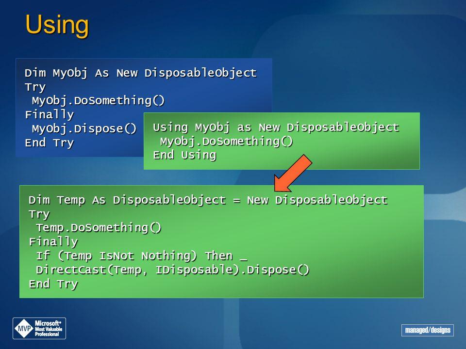 Using Dim MyObj As New DisposableObject MyObj.DoSomething()MyObj.Dispose() Try MyObj.DoSomething() MyObj.DoSomething()Finally MyObj.Dispose() MyObj.Di