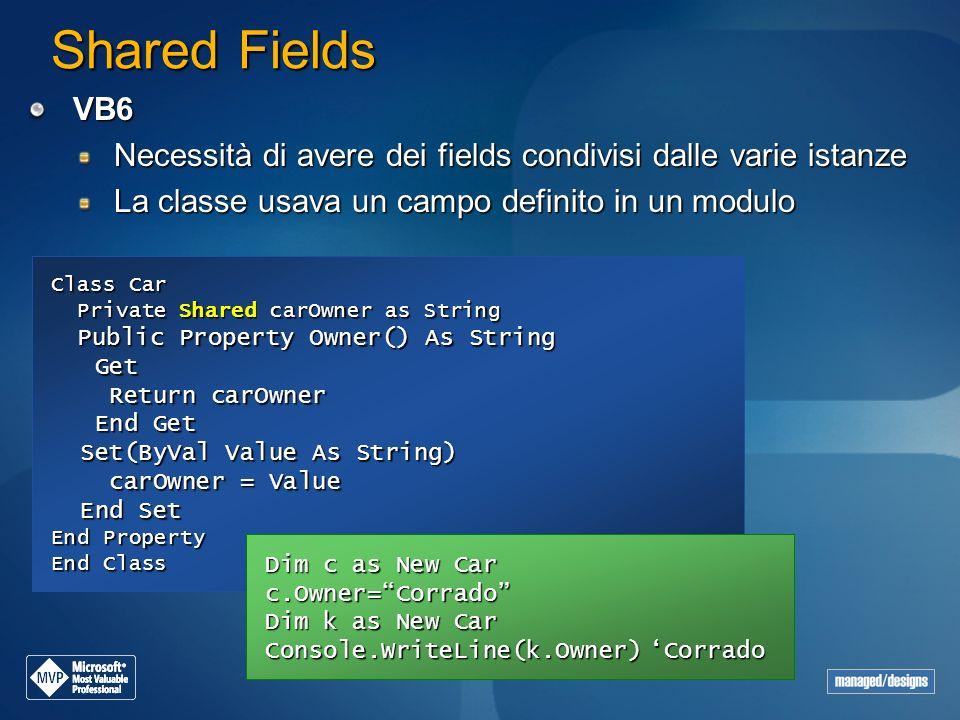 Shared Fields VB6 Necessità di avere dei fields condivisi dalle varie istanze La classe usava un campo definito in un modulo Class Car Private Shared