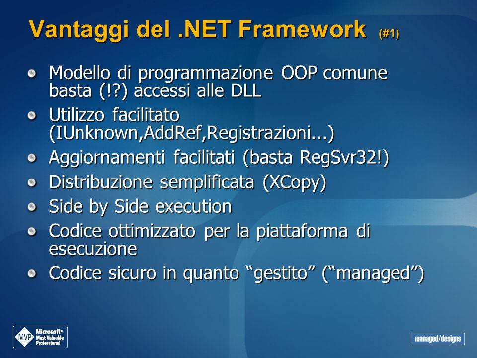 Vantaggi del.NET Framework (#1) Modello di programmazione OOP comune basta (!?) accessi alle DLL Utilizzo facilitato (IUnknown,AddRef,Registrazioni...