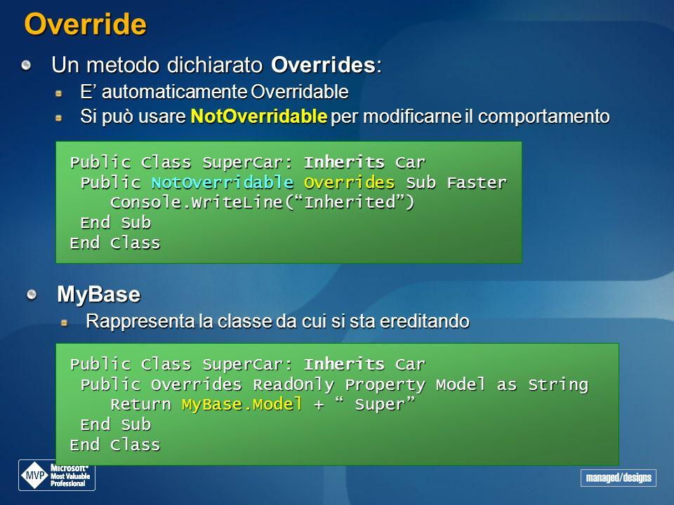 Override Un metodo dichiarato Overrides: E automaticamente Overridable Si può usare NotOverridable per modificarne il comportamento Public Class Super