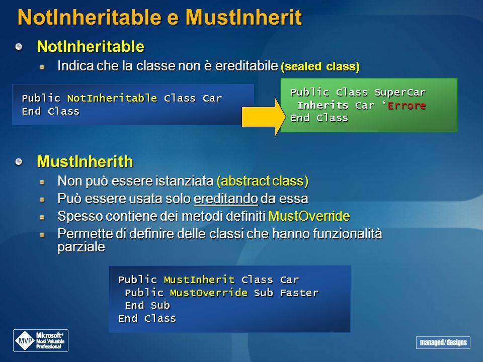 NotInheritable e MustInherit NotInheritable Indica che la classe non è ereditabile (sealed class) Public NotInheritable Class Car End Class Public Cla