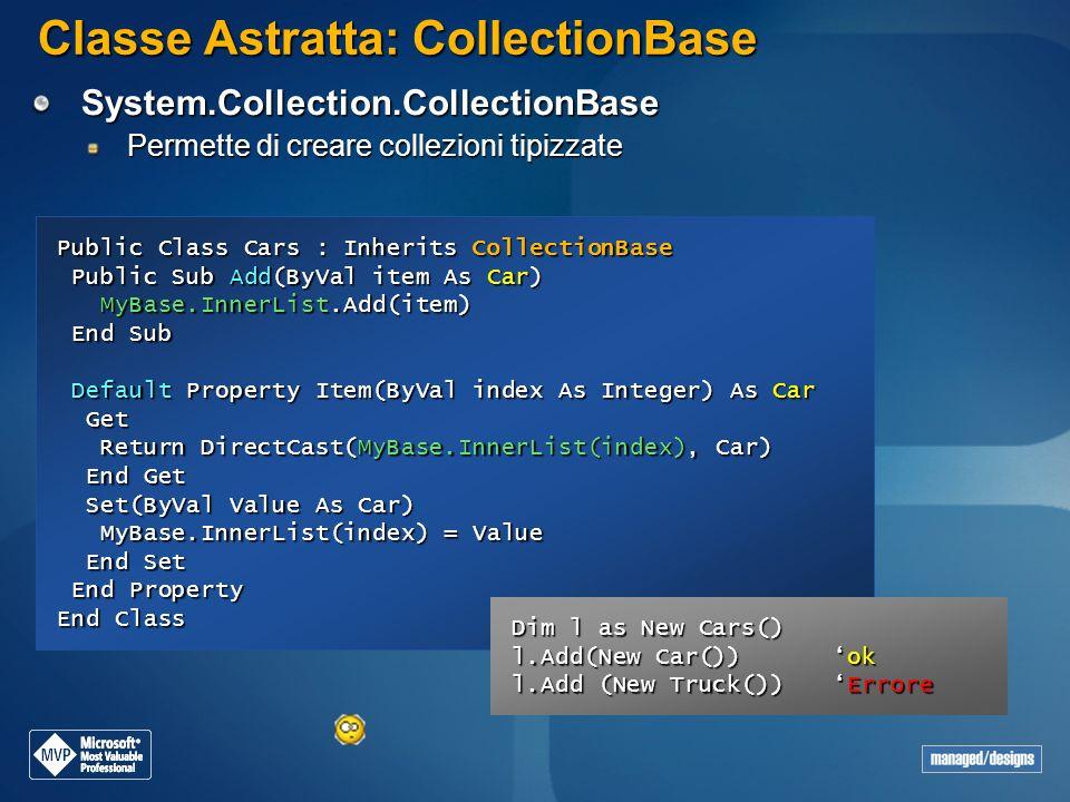 Classe Astratta: CollectionBase System.Collection.CollectionBase Permette di creare collezioni tipizzate Public Class Cars : Inherits CollectionBase P