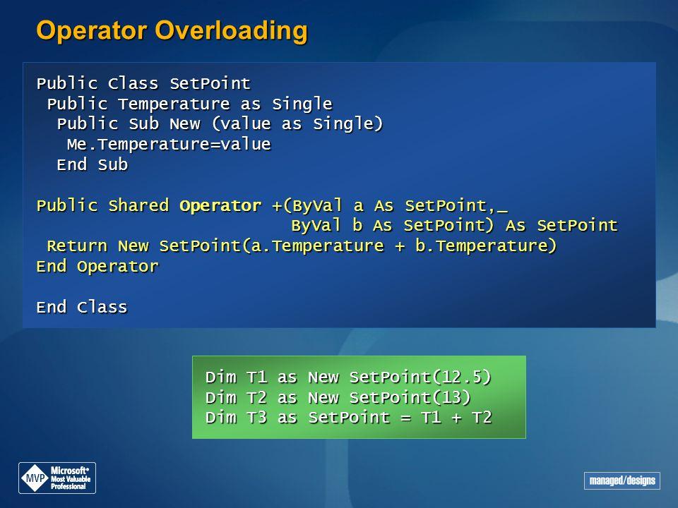 Operator Overloading Public Class SetPoint Public Temperature as Single Public Sub New (value as Single) Me.Temperature=value End Sub End Class Me.Tem