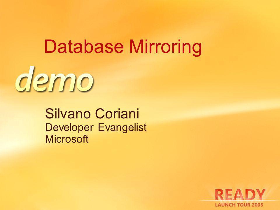 Database Mirroring Silvano Coriani Developer Evangelist Microsoft