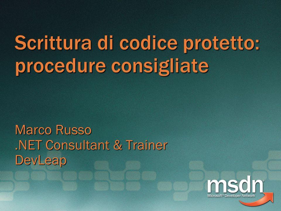 Scrittura di codice protetto: procedure consigliate Marco Russo.NET Consultant & Trainer DevLeap