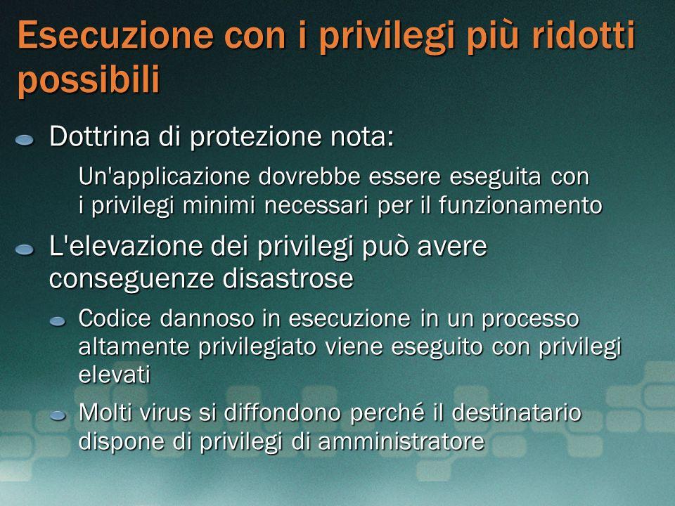 Esecuzione con i privilegi più ridotti possibili Dottrina di protezione nota: Un'applicazione dovrebbe essere eseguita con i privilegi minimi necessar