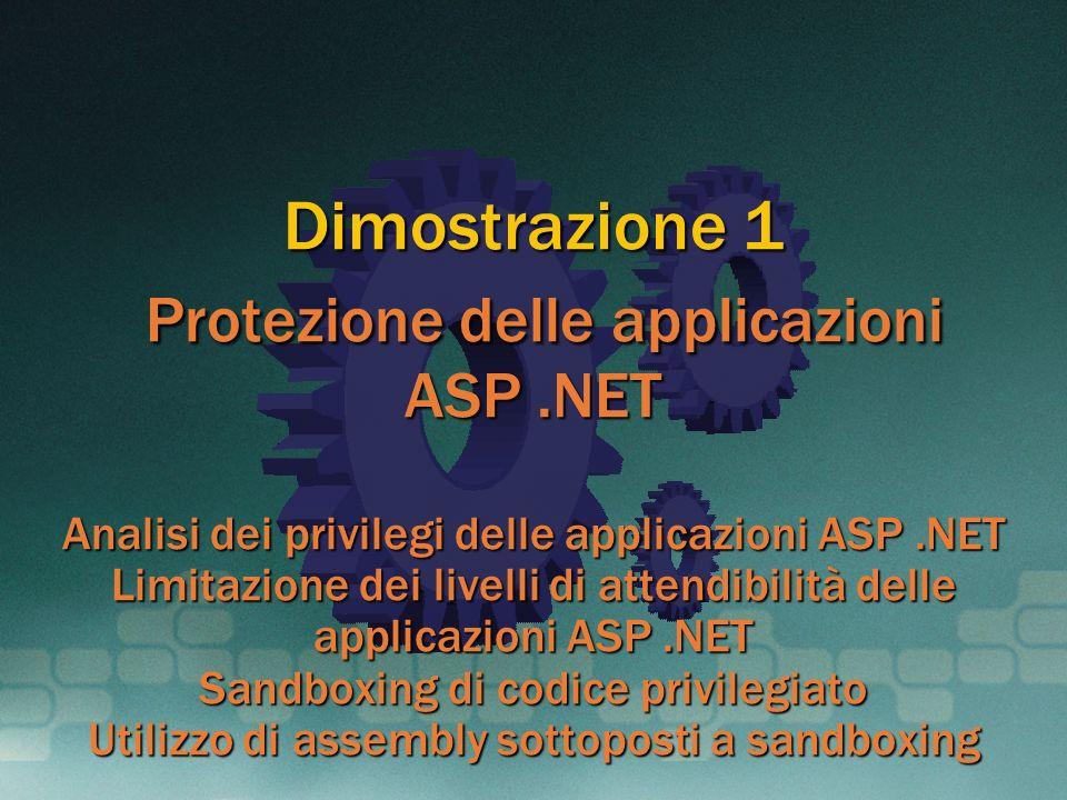 Dimostrazione 1 Protezione delle applicazioni ASP.NET Analisi dei privilegi delle applicazioni ASP.NET Limitazione dei livelli di attendibilità delle
