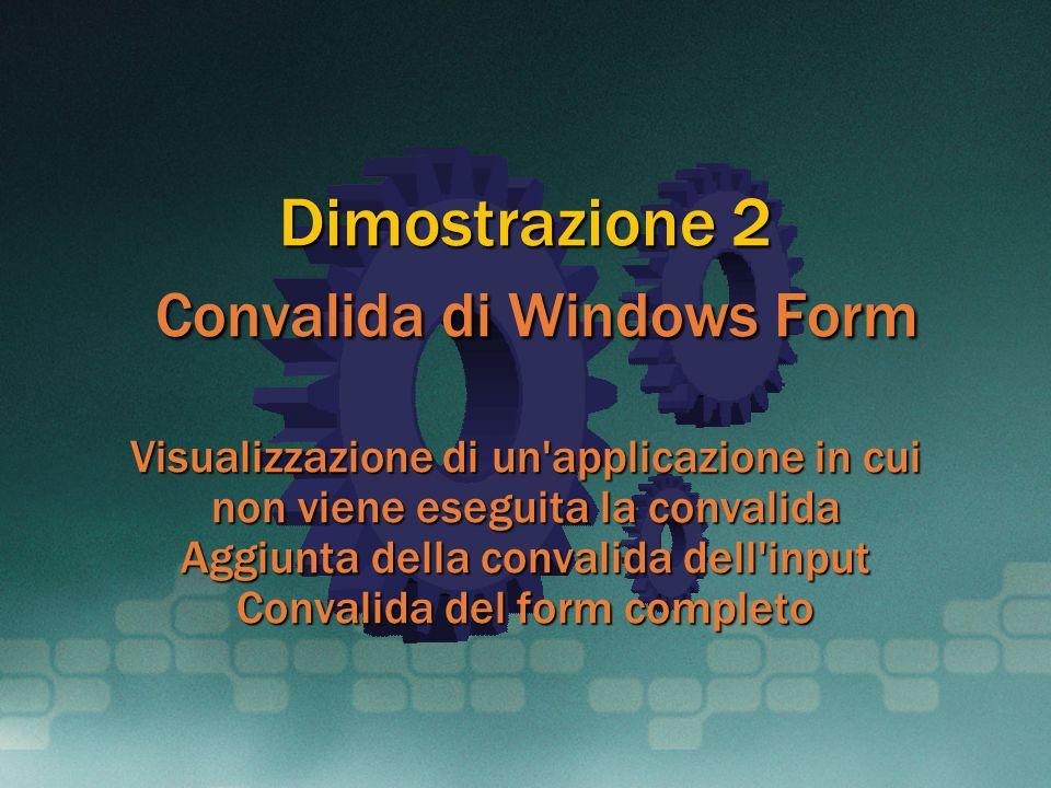 Dimostrazione 2 Convalida di Windows Form Visualizzazione di un'applicazione in cui non viene eseguita la convalida Aggiunta della convalida dell'inpu