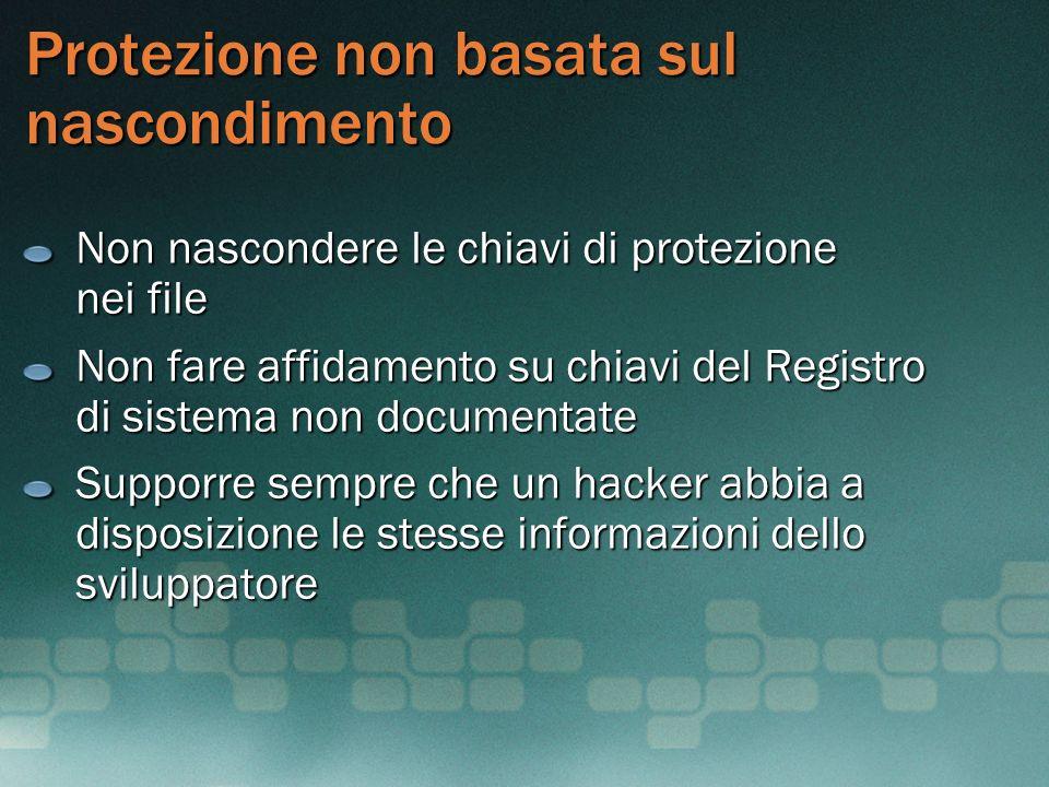 Protezione non basata sul nascondimento Non nascondere le chiavi di protezione nei file Non fare affidamento su chiavi del Registro di sistema non doc