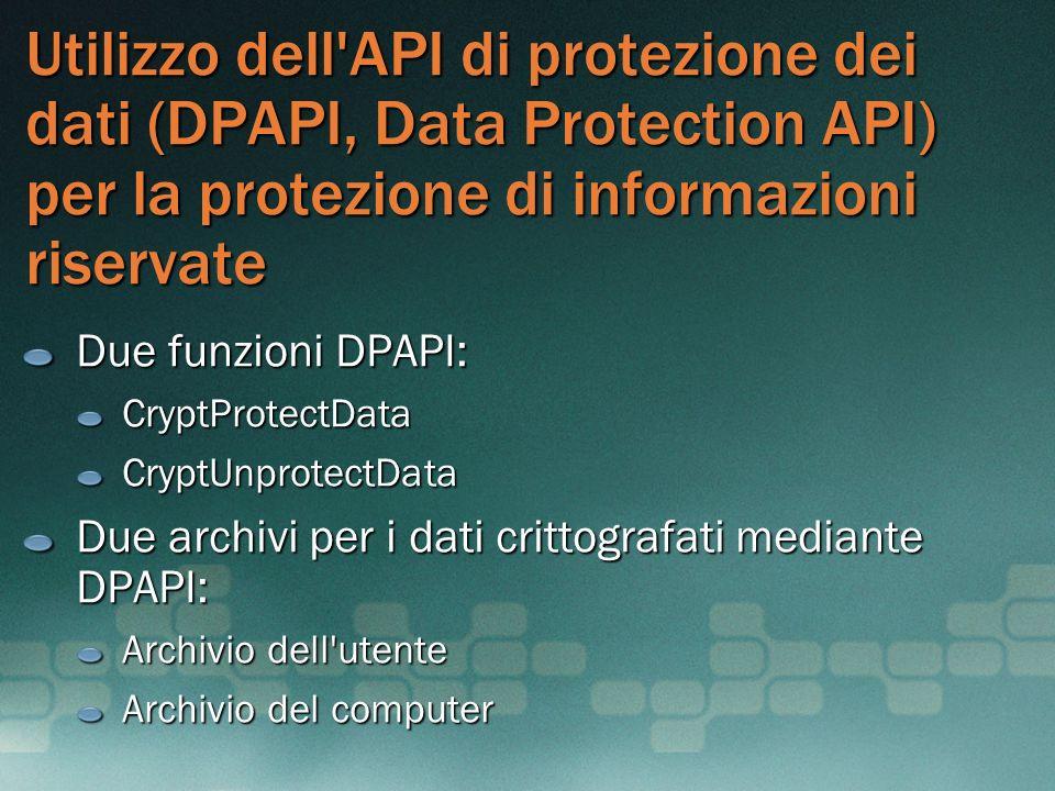 Utilizzo dell'API di protezione dei dati (DPAPI, Data Protection API) per la protezione di informazioni riservate Due funzioni DPAPI: CryptProtectData