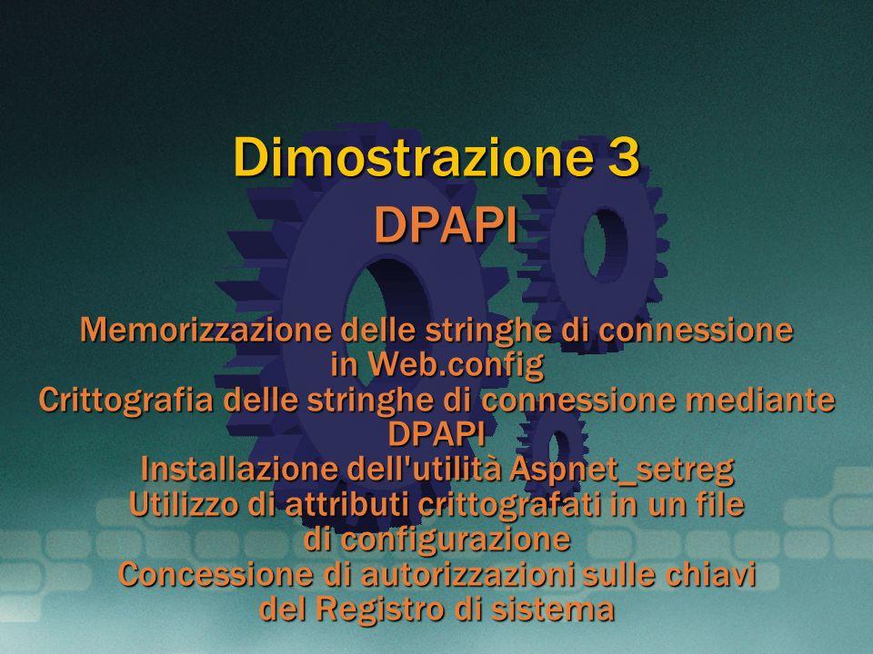 Dimostrazione 3 DPAPI Memorizzazione delle stringhe di connessione in Web.config Crittografia delle stringhe di connessione mediante DPAPI Installazio