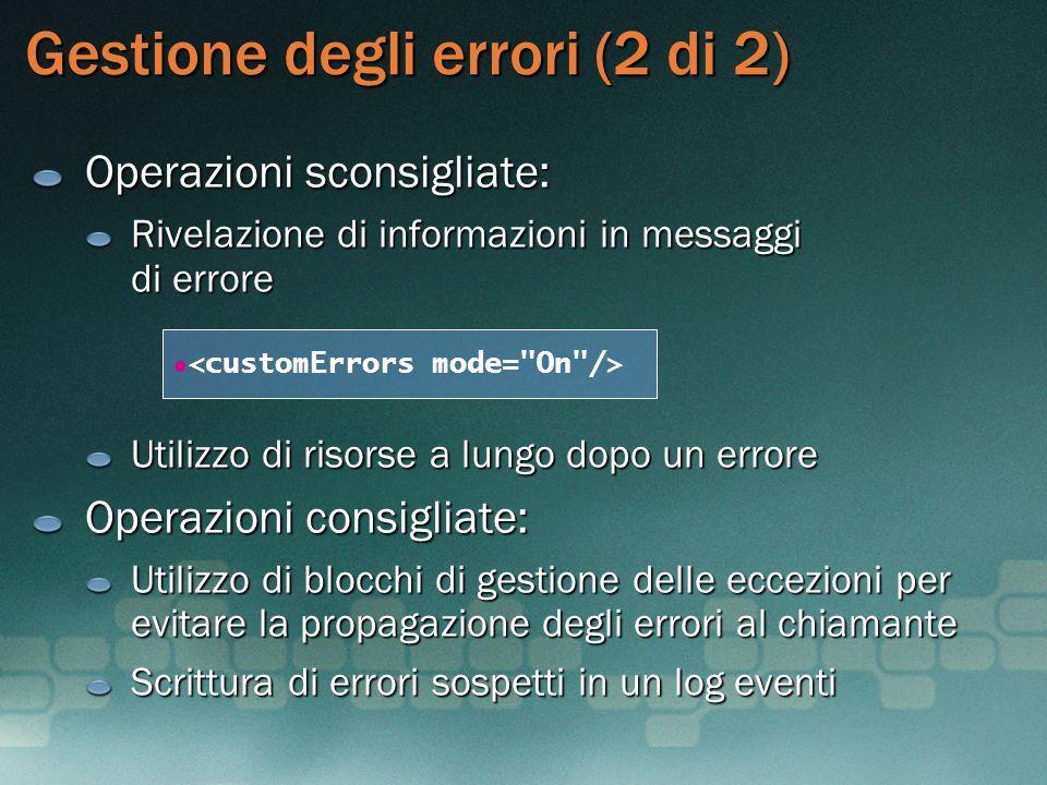 Gestione degli errori (2 di 2) Operazioni sconsigliate: Rivelazione di informazioni in messaggi di errore Utilizzo di risorse a lungo dopo un errore O