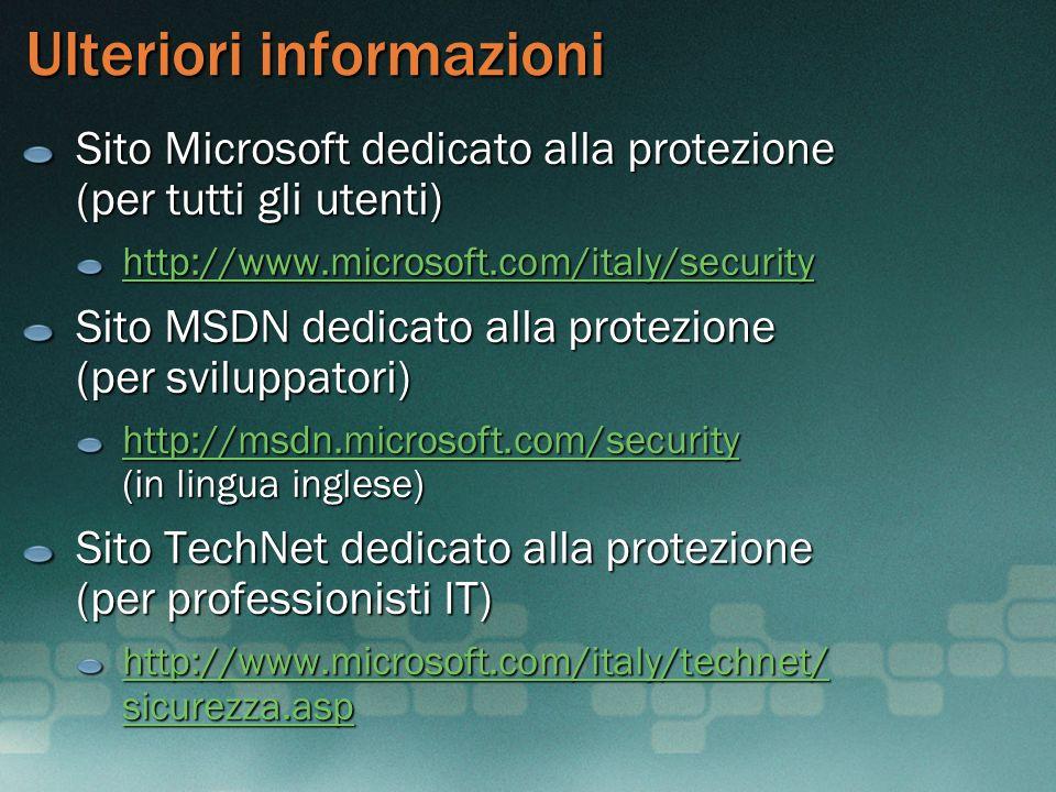Ulteriori informazioni Sito Microsoft dedicato alla protezione (per tutti gli utenti) http://www.microsoft.com/italy/security Sito MSDN dedicato alla