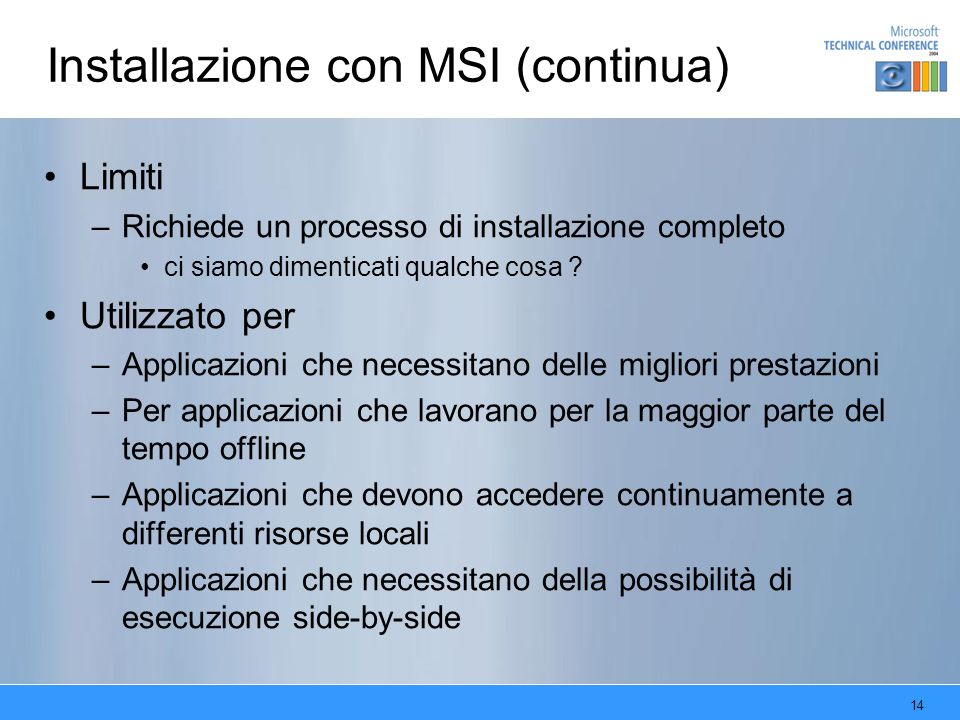 14 Installazione con MSI (continua) Limiti –Richiede un processo di installazione completo ci siamo dimenticati qualche cosa .