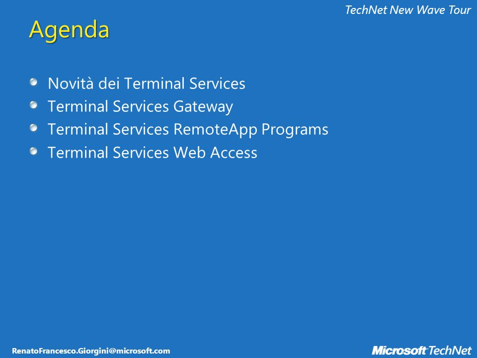 TechNet New Wave TourAgenda Novità dei Terminal Services Terminal Services Gateway Terminal Services RemoteApp Programs Terminal Services Web Access