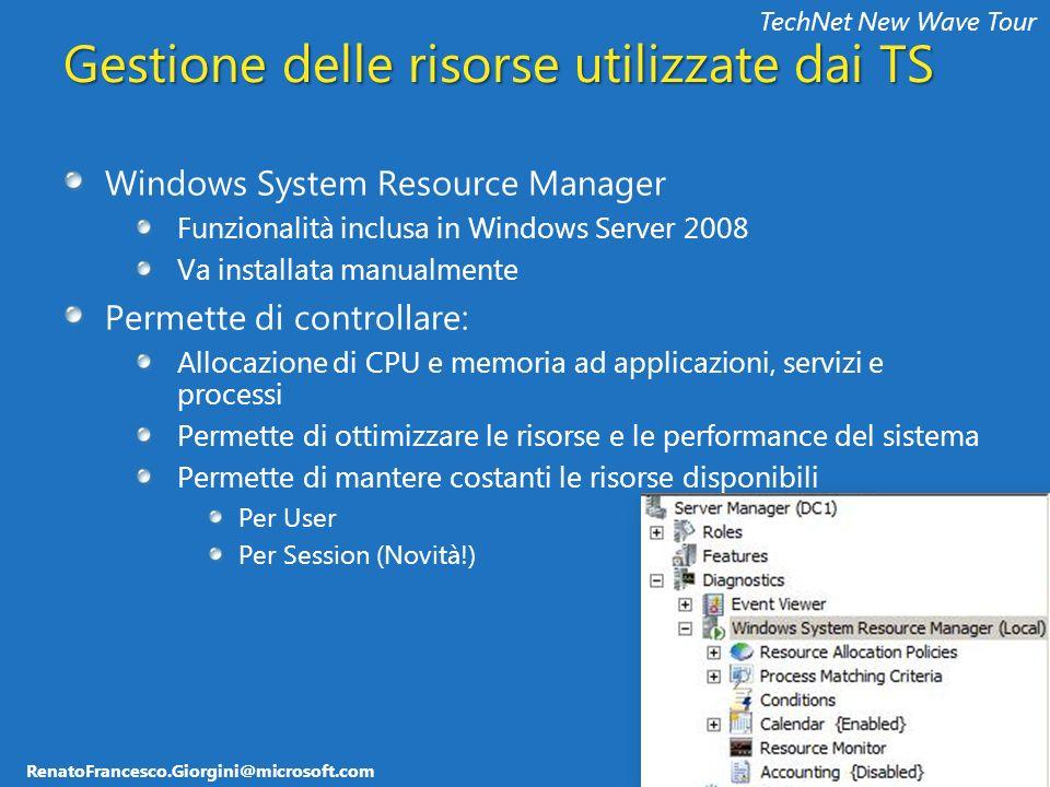 RenatoFrancesco.Giorgini@microsoft.com TechNet New Wave Tour Gestione delle risorse utilizzate dai TS Windows System Resource Manager Funzionalità inc