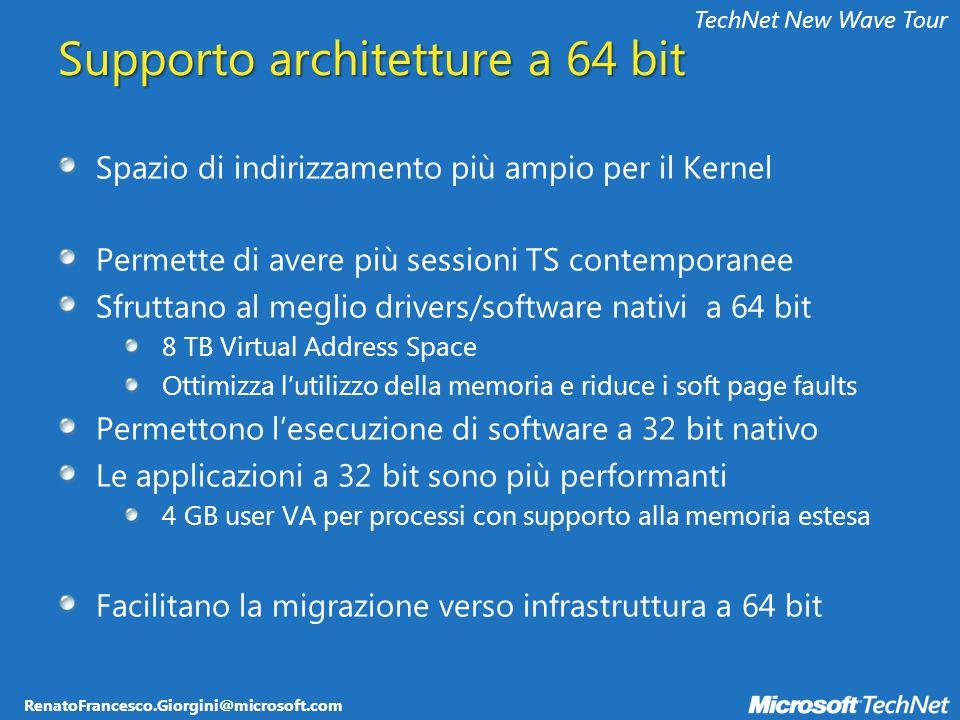 RenatoFrancesco.Giorgini@microsoft.com TechNet New Wave Tour Supporto architetture a 64 bit Spazio di indirizzamento più ampio per il Kernel Permette