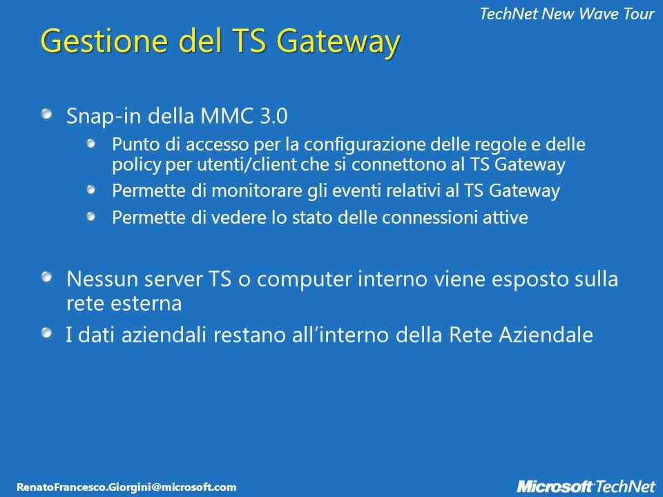 RenatoFrancesco.Giorgini@microsoft.com TechNet New Wave Tour Gestione del TS Gateway Snap-in della MMC 3.0 Punto di accesso per la configurazione dell
