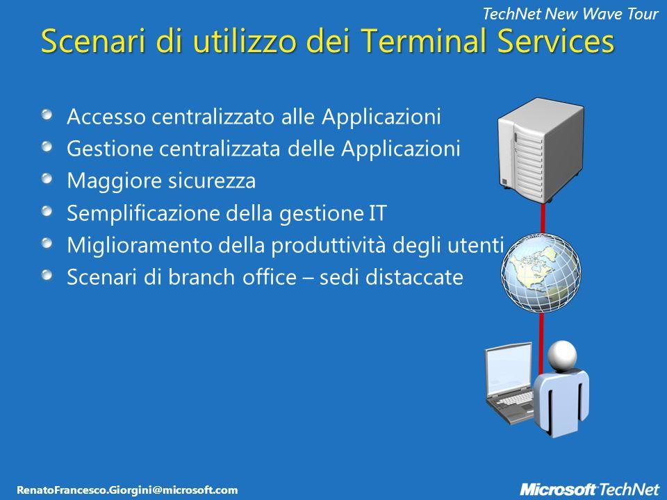 RenatoFrancesco.Giorgini@microsoft.com TechNet New Wave Tour Scenari di utilizzo dei Terminal Services Accesso centralizzato alle Applicazioni Gestion