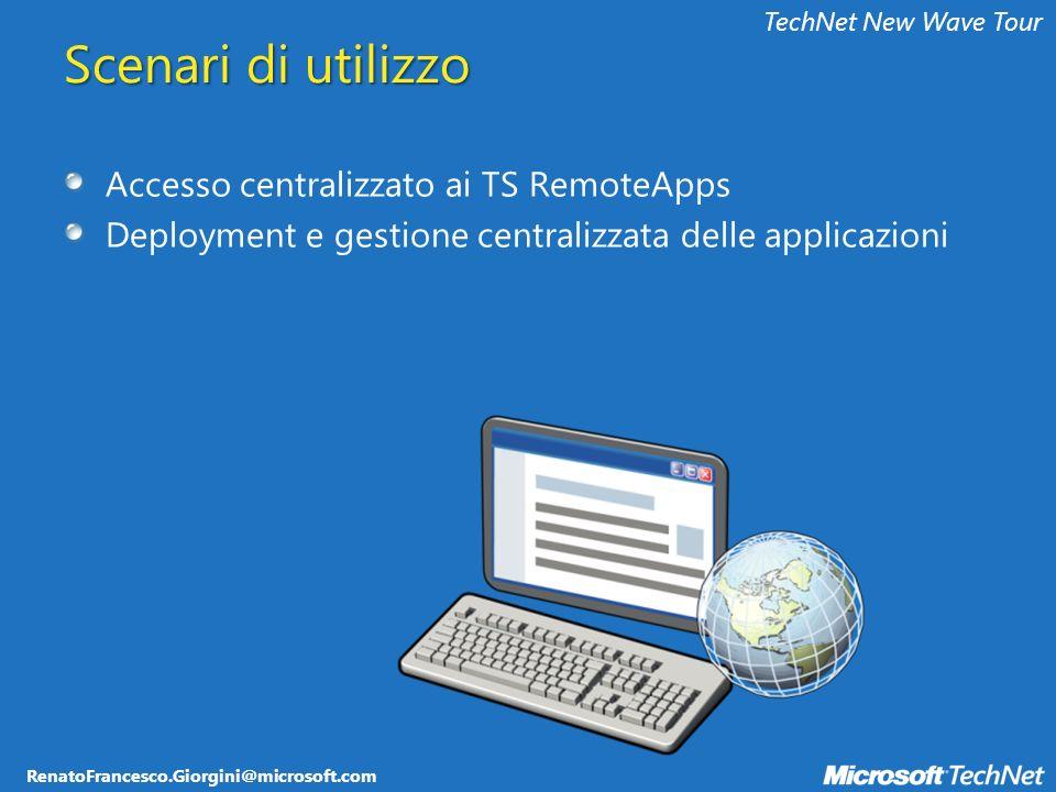 RenatoFrancesco.Giorgini@microsoft.com TechNet New Wave Tour Scenari di utilizzo Accesso centralizzato ai TS RemoteApps Deployment e gestione centralizzata delle applicazioni
