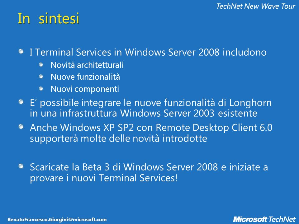 RenatoFrancesco.Giorgini@microsoft.com TechNet New Wave Tour In sintesi I Terminal Services in Windows Server 2008 includono Novità architetturali Nuo