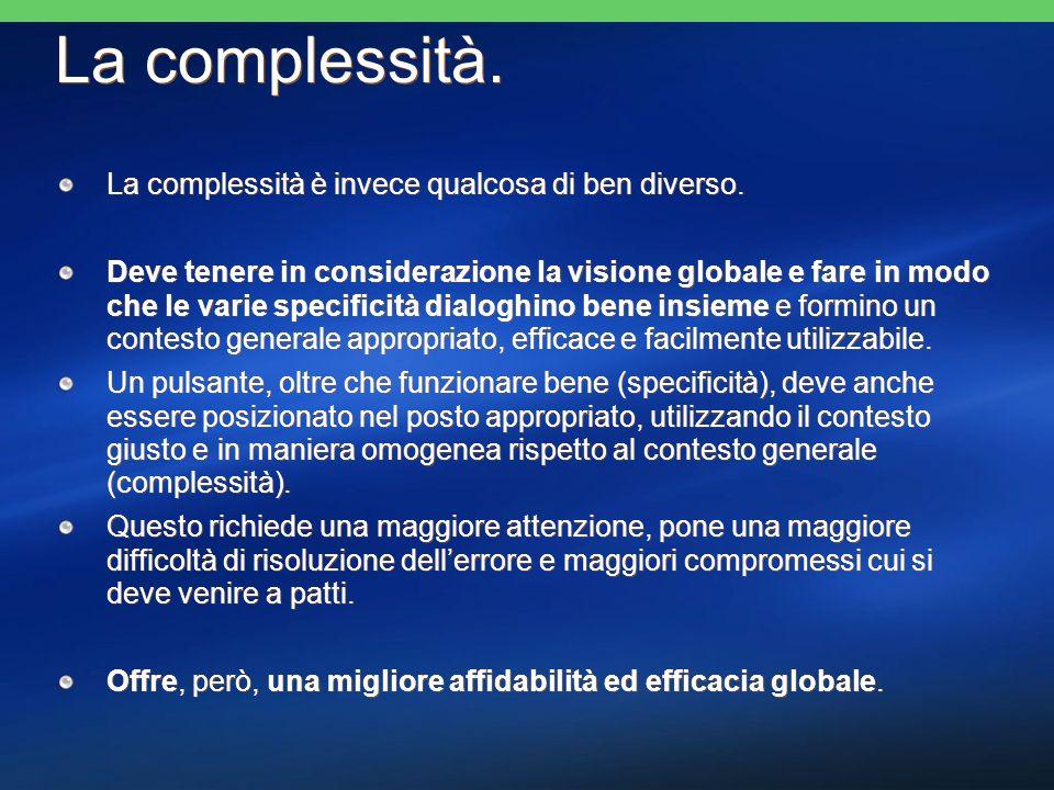 La complessità. La complessità è invece qualcosa di ben diverso. Deve tenere in considerazione la visione globale e fare in modo che le varie specific