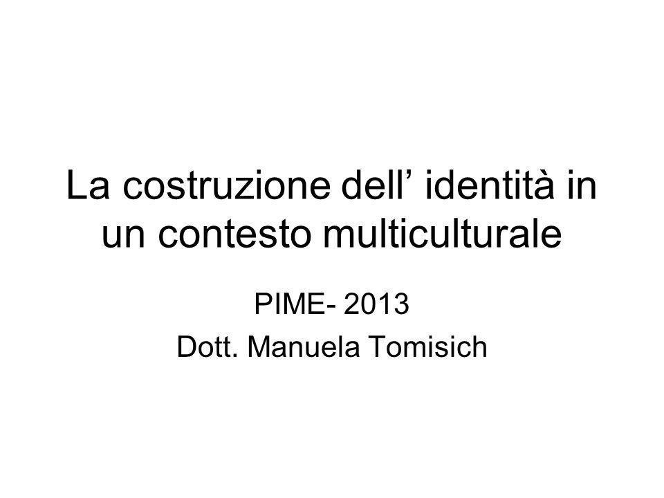 La costruzione dell identità in un contesto multiculturale PIME- 2013 Dott. Manuela Tomisich