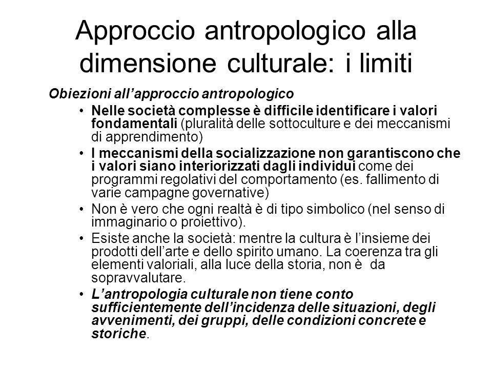 Approccio antropologico alla dimensione culturale: i limiti Obiezioni allapproccio antropologico Nelle società complesse è difficile identificare i va