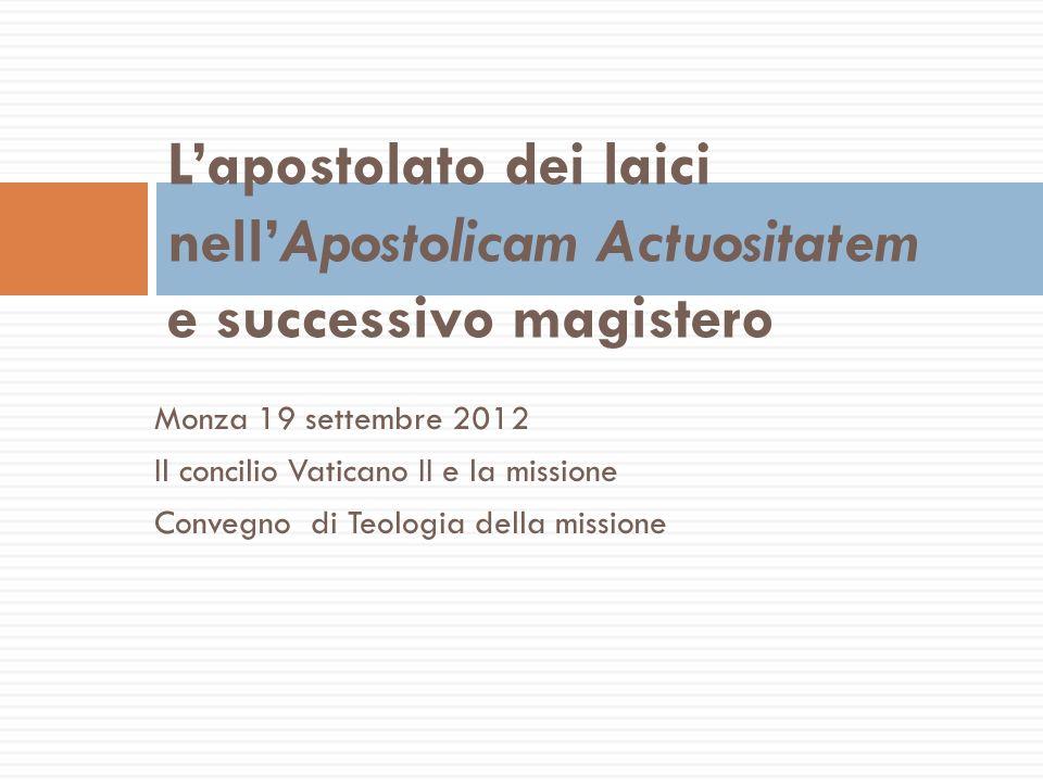 Monza 19 settembre 2012 Il concilio Vaticano II e la missione Convegno di Teologia della missione Lapostolato dei laici nellApostolicam Actuositatem e successivo magistero