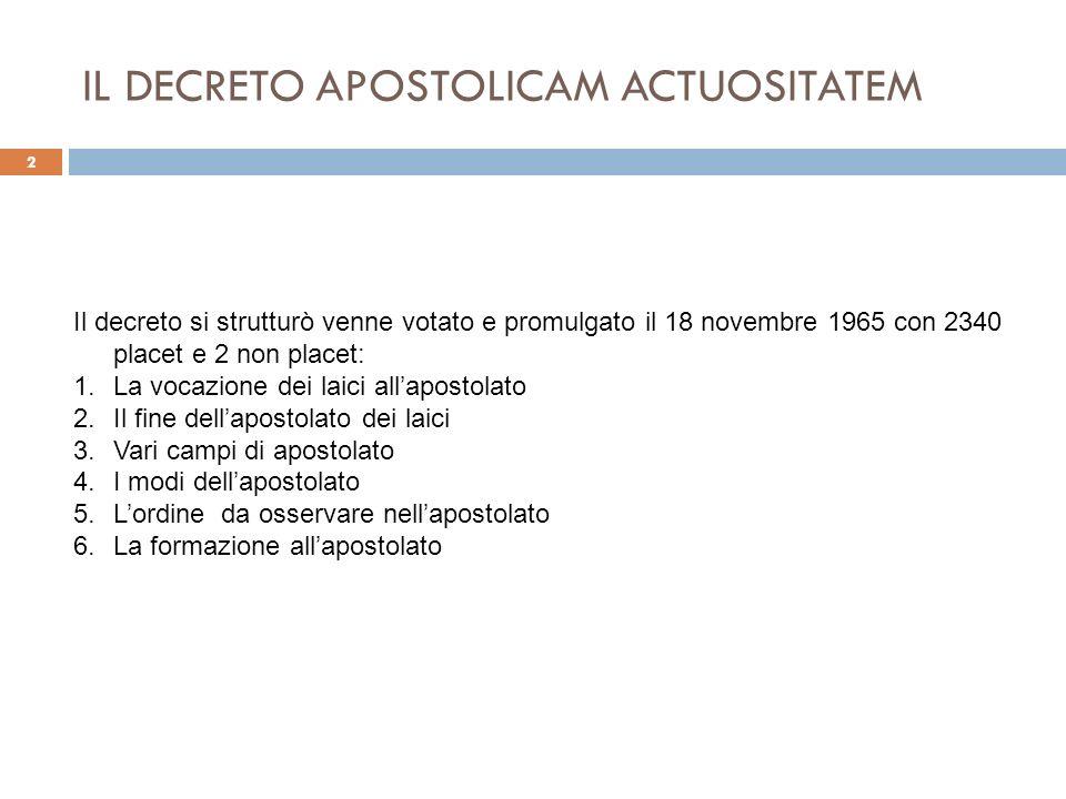 IL DECRETO APOSTOLICAM ACTUOSITATEM 2 Il decreto si strutturò venne votato e promulgato il 18 novembre 1965 con 2340 placet e 2 non placet: 1.La vocaz