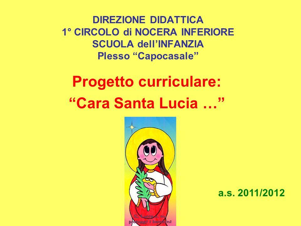 DIREZIONE DIDATTICA 1° CIRCOLO di NOCERA INFERIORE SCUOLA dellINFANZIA Plesso Capocasale Progetto curriculare: Cara Santa Lucia … a.s. 2011/2012
