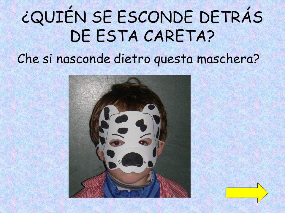 ¿QUIÉN SE ESCONDE DETRÁS DE ESTA CARETA Che si nasconde dietro questa maschera
