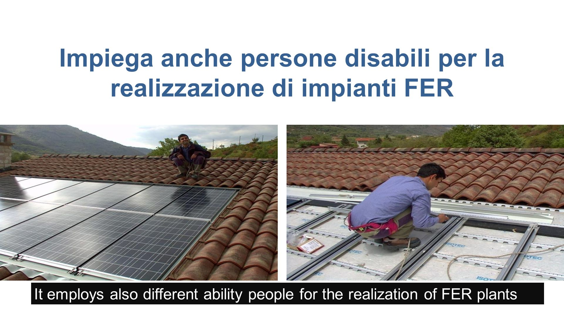 Impiega anche persone disabili per la realizzazione di impianti FER It employs also different ability people for the realization of FER plants