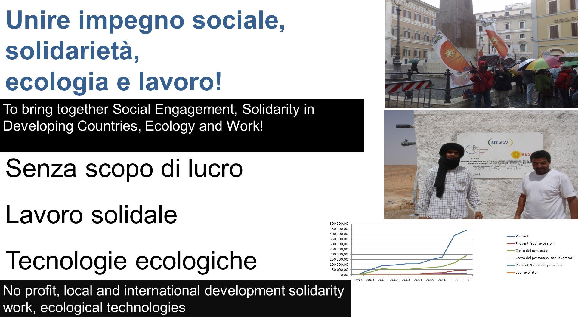 Unire impegno sociale, solidarietà, ecologia e lavoro! Senza scopo di lucro Lavoro solidale Tecnologie ecologiche No profit, local and international d
