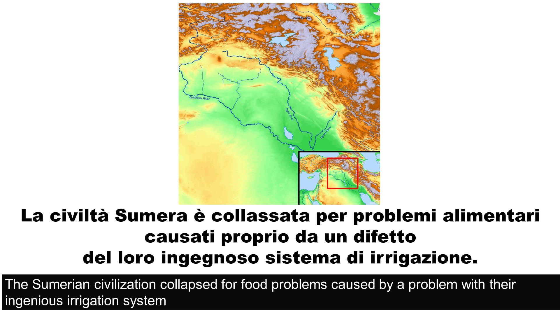 La civiltà Sumera è collassata per problemi alimentari causati proprio da un difetto del loro ingegnoso sistema di irrigazione.