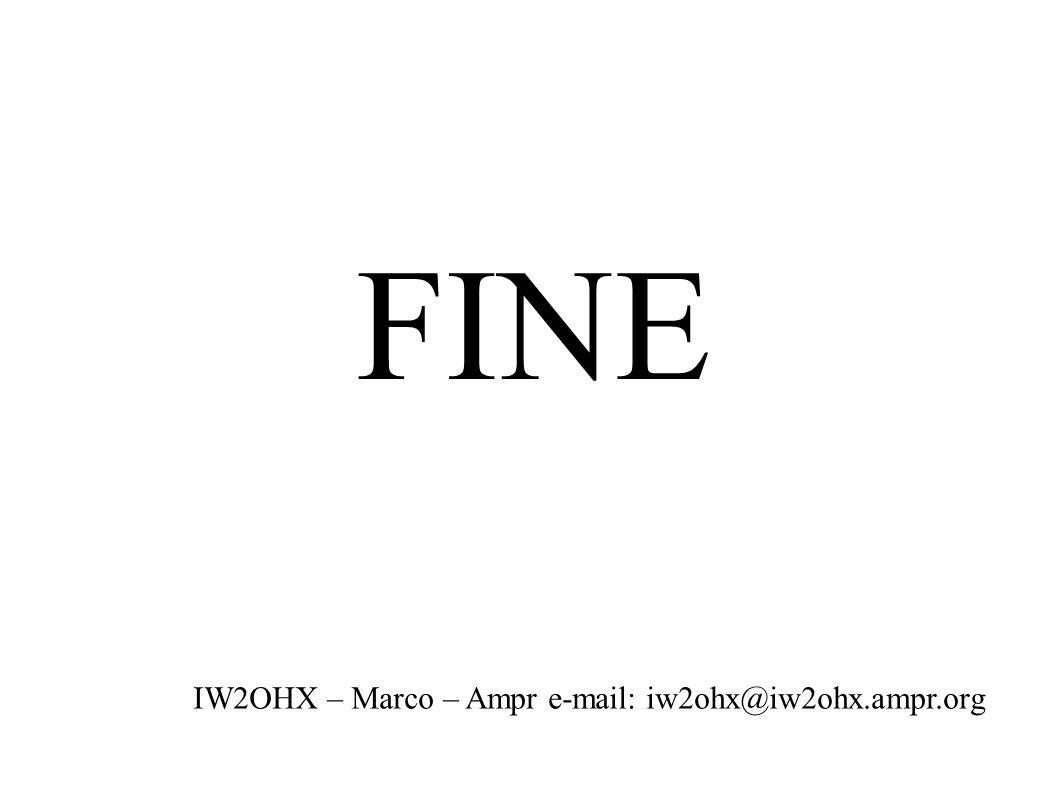 FINE IW2OHX – Marco – Ampr e-mail: iw2ohx@iw2ohx.ampr.org
