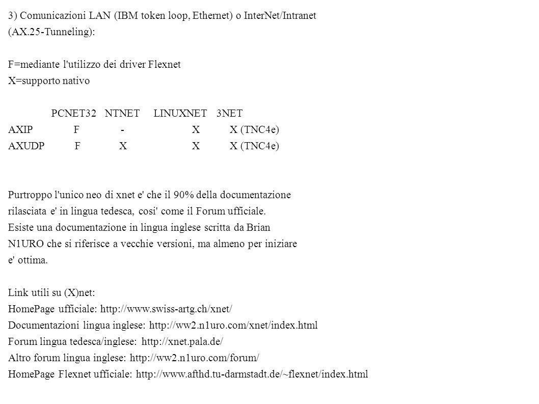 3) Comunicazioni LAN (IBM token loop, Ethernet) o InterNet/Intranet (AX.25-Tunneling): F=mediante l'utilizzo dei driver Flexnet X=supporto nativo PCNE