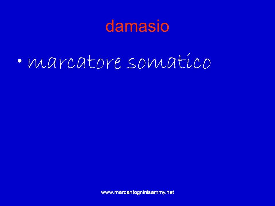 www.marcantogninisammy.net damasio marcatore somatico